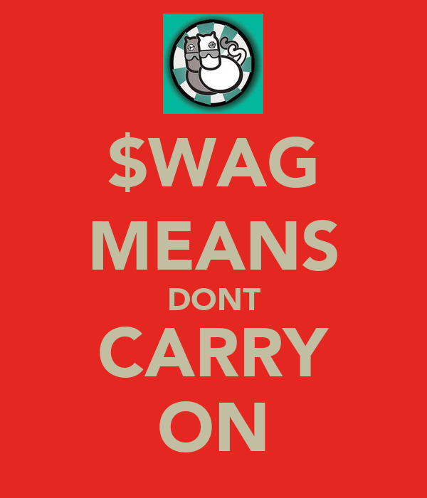 $WAG MEANS DONT CARRY ON