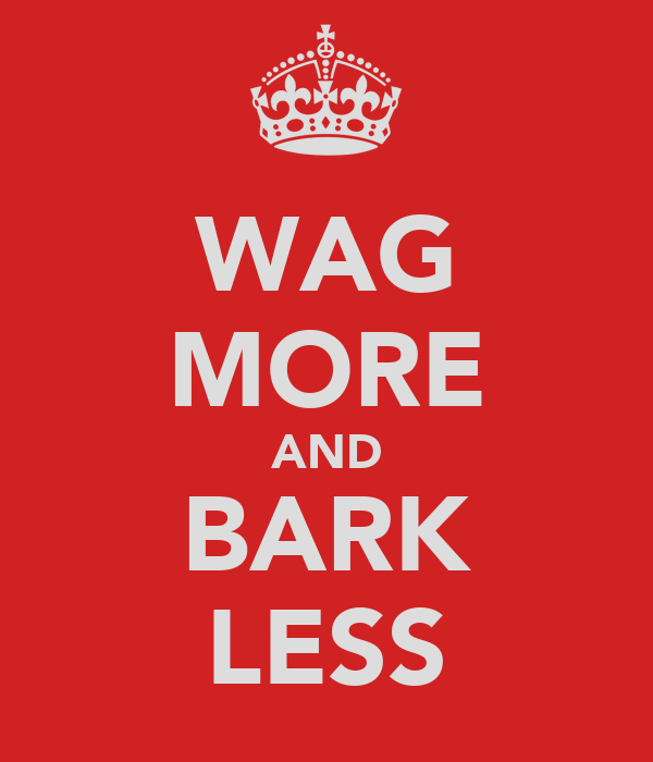 WAG MORE AND BARK LESS