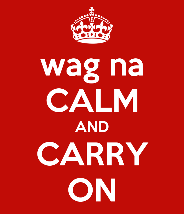 wag na CALM AND CARRY ON