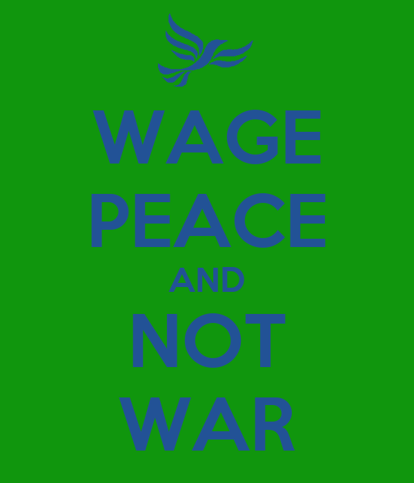WAGE PEACE AND NOT WAR