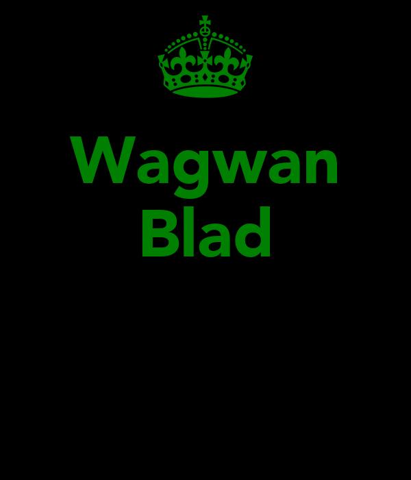Wagwan Blad
