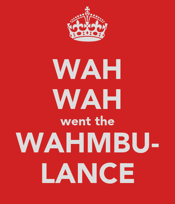 WAH WAH went the WAHMBU- LANCE