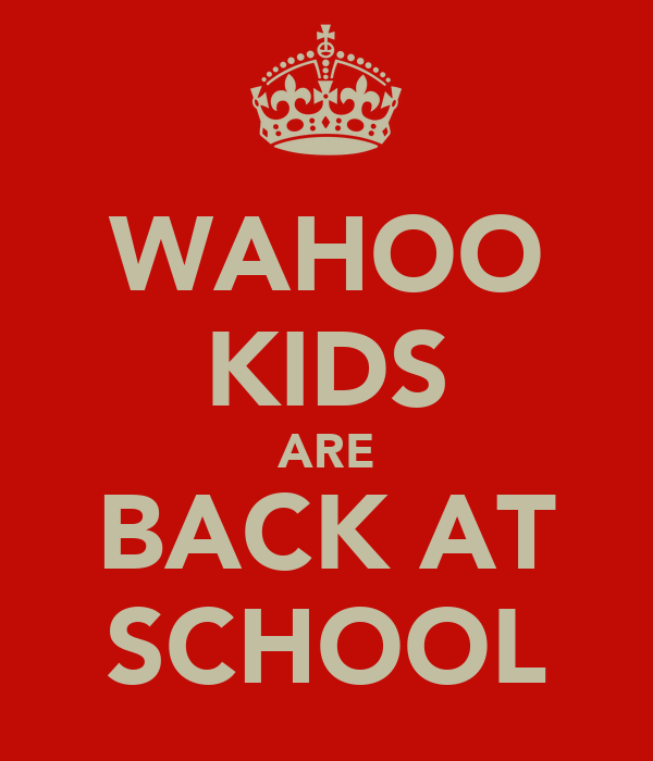 WAHOO KIDS ARE BACK AT SCHOOL