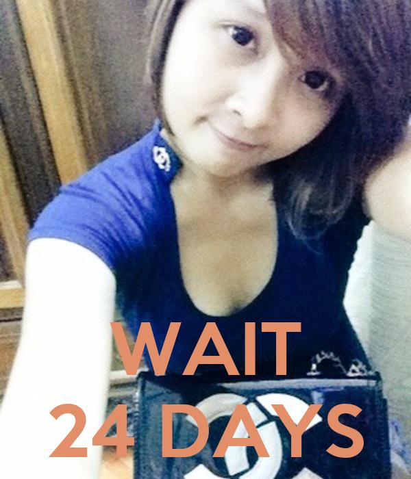 WAIT 24 DAYS