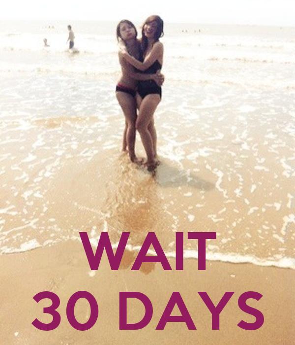WAIT 30 DAYS