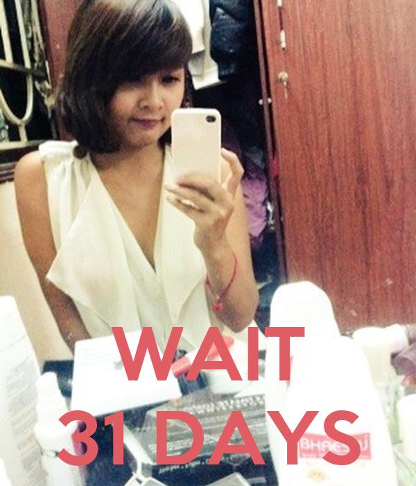 WAIT 31 DAYS