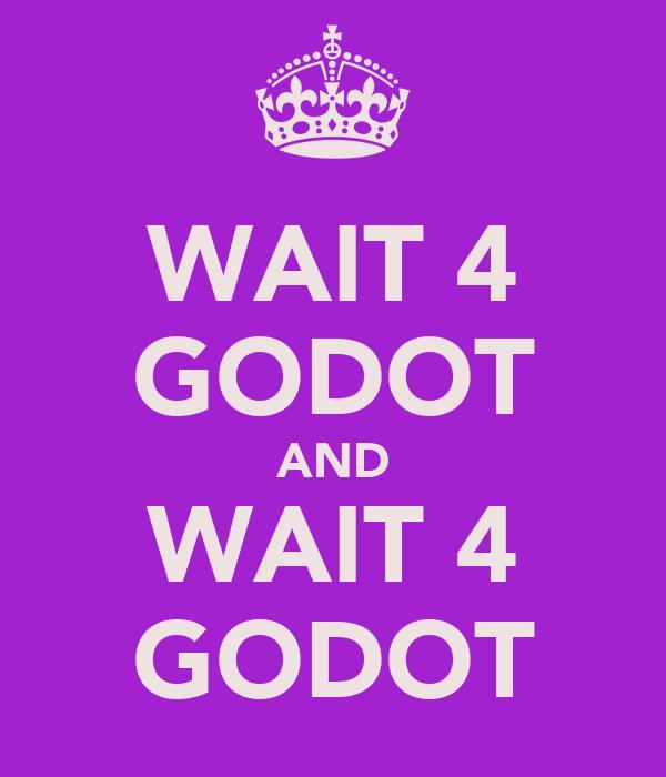 WAIT 4 GODOT AND WAIT 4 GODOT