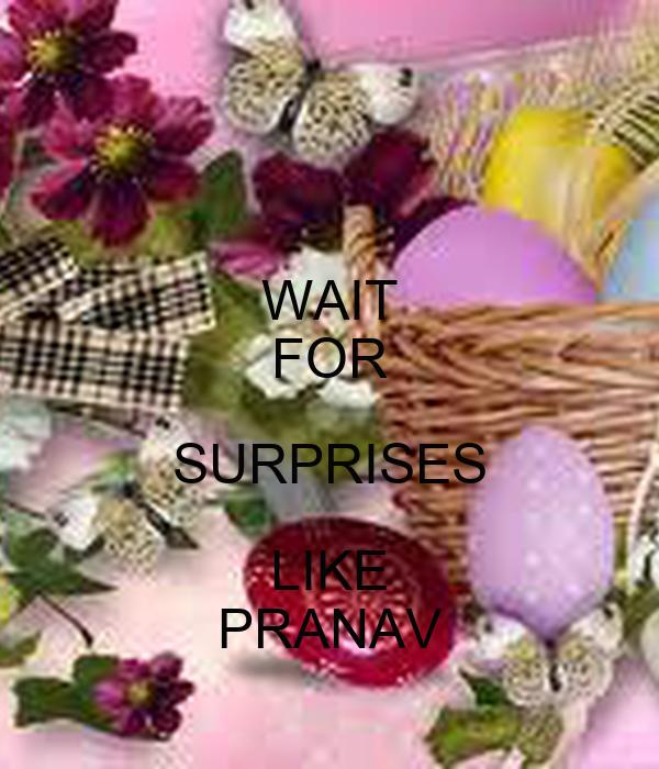 WAIT FOR SURPRISES LIKE PRANAV