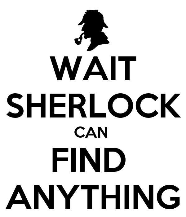 WAIT SHERLOCK CAN  FIND  ANYTHING