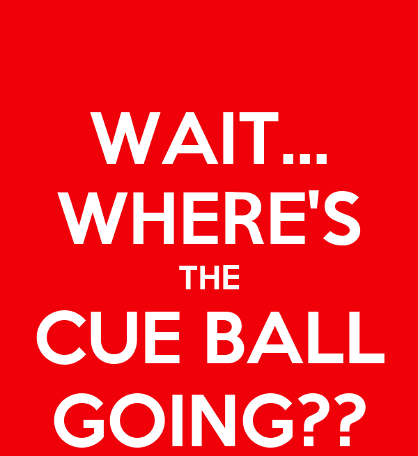 WAIT... WHERE'S THE CUE BALL GOING??