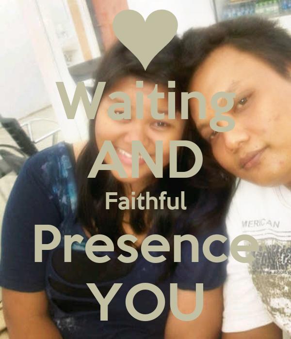 Waiting AND Faithful Presence YOU
