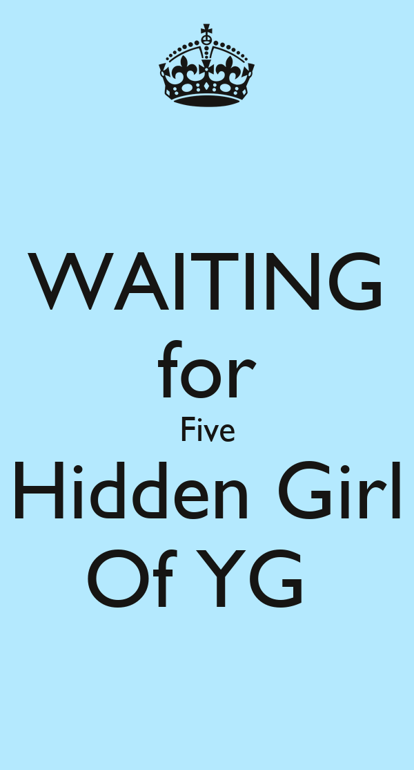 WAITING for Five Hidden Girl Of YG