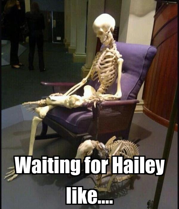 Waiting for Hailey like....