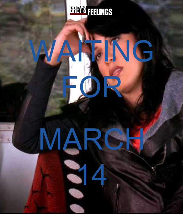 WAITING FOR  MARCH 14