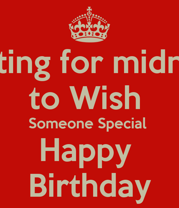 Waiting For Midnight To Wish Someone Special Happy Wishing Someone Happy Birthday