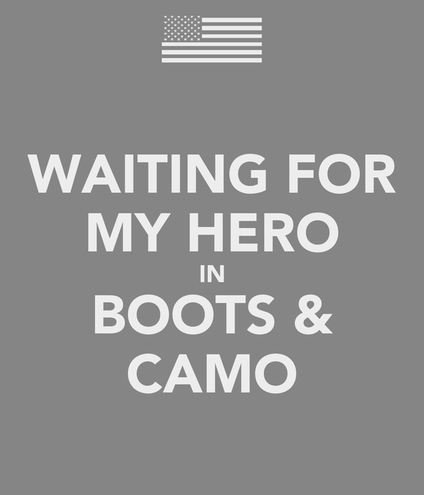 WAITING FOR MY HERO IN BOOTS & CAMO