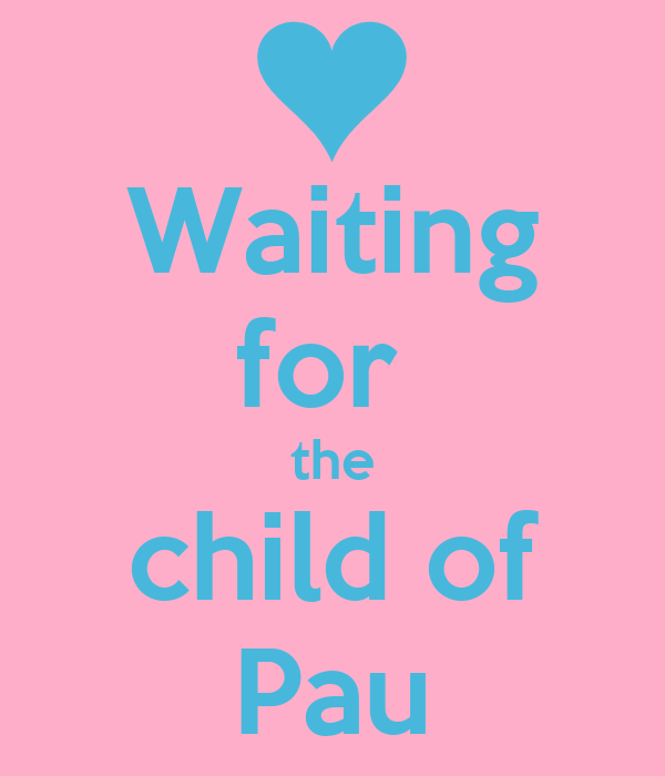 Waiting for  the child of Pau