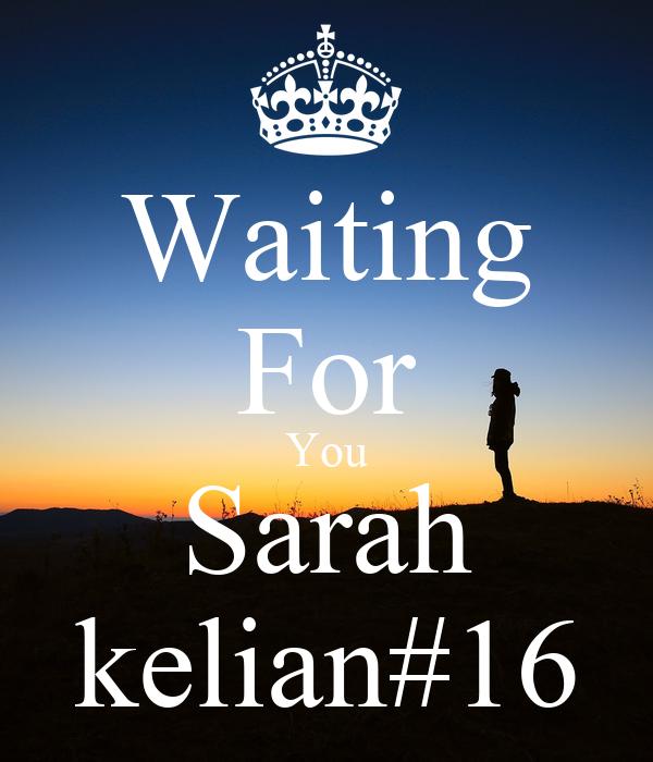 Waiting For You Sarah kelian#16