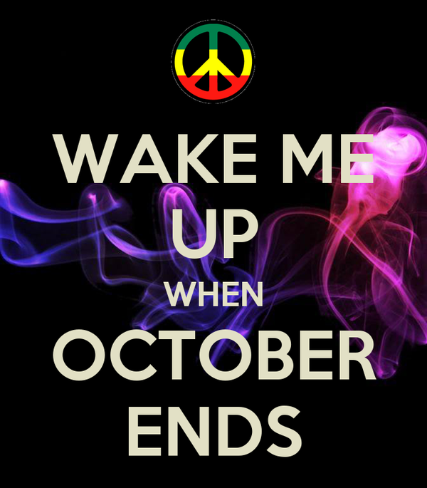 WAKE ME UP WHEN OCTOBER ENDS
