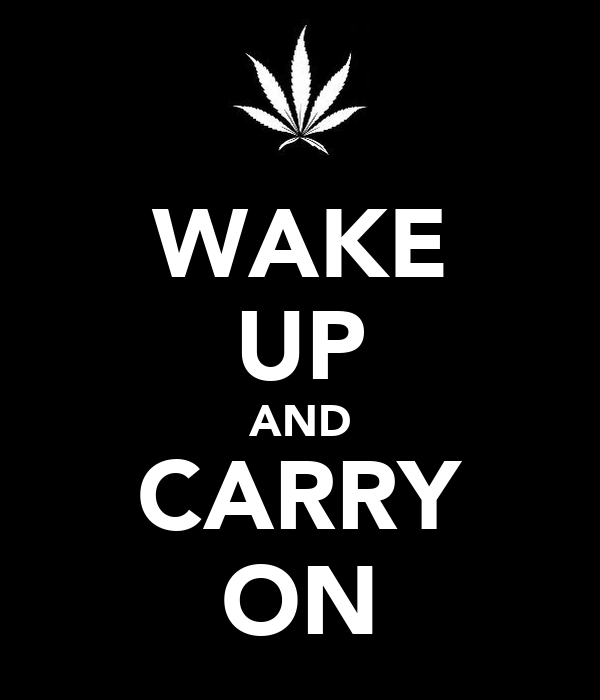 WAKE UP AND CARRY ON