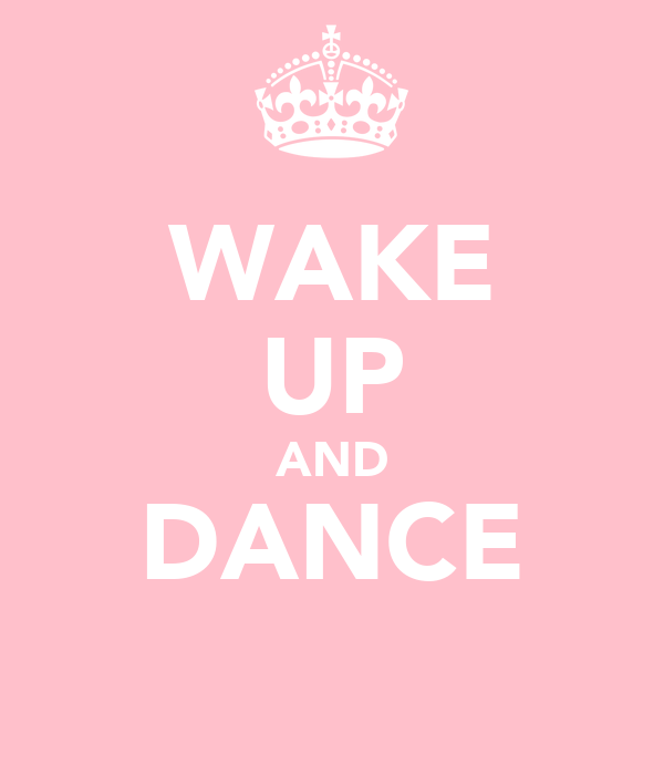 WAKE UP AND DANCE