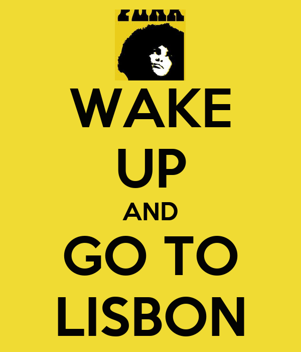 WAKE UP AND GO TO LISBON
