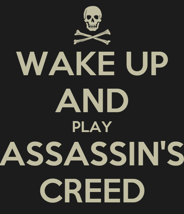 WAKE UP AND PLAY ASSASSIN'S CREED