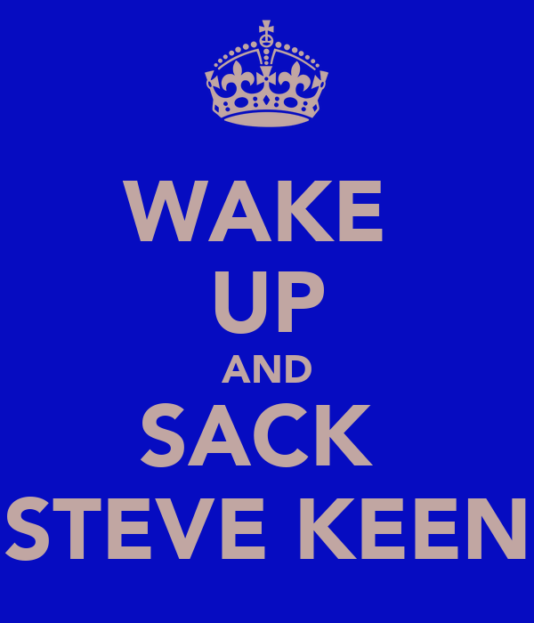 WAKE  UP AND SACK  STEVE KEEN