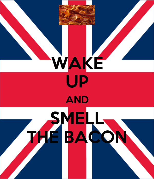 WAKE UP AND SMELL THE BACON