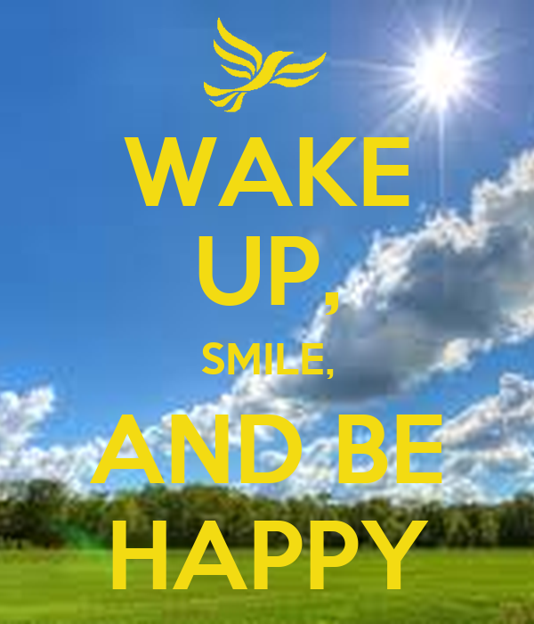 WAKE UP, SMILE, AND BE HAPPY