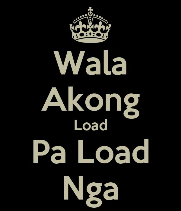 Wala Akong Load Pa Load Nga