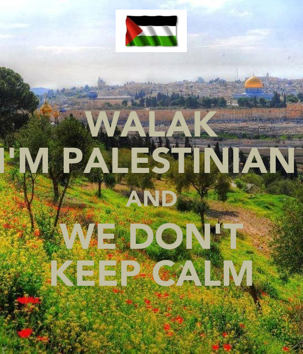 WALAK I'M PALESTINIAN  AND WE DON'T KEEP CALM