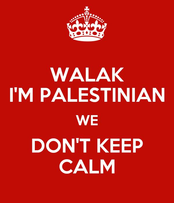 WALAK I'M PALESTINIAN WE DON'T KEEP CALM