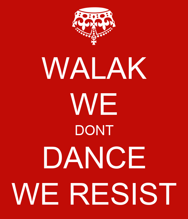 WALAK WE DONT DANCE WE RESIST