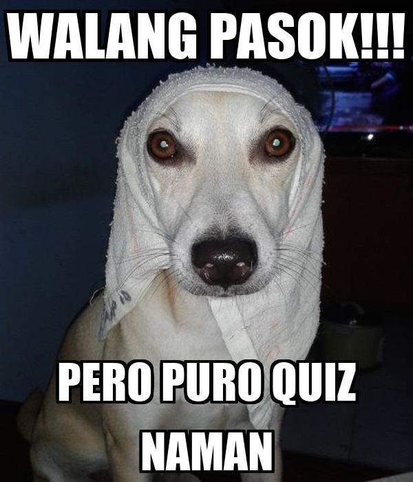 WALANG PASOK!!! PERO PURO QUIZ NAMAN