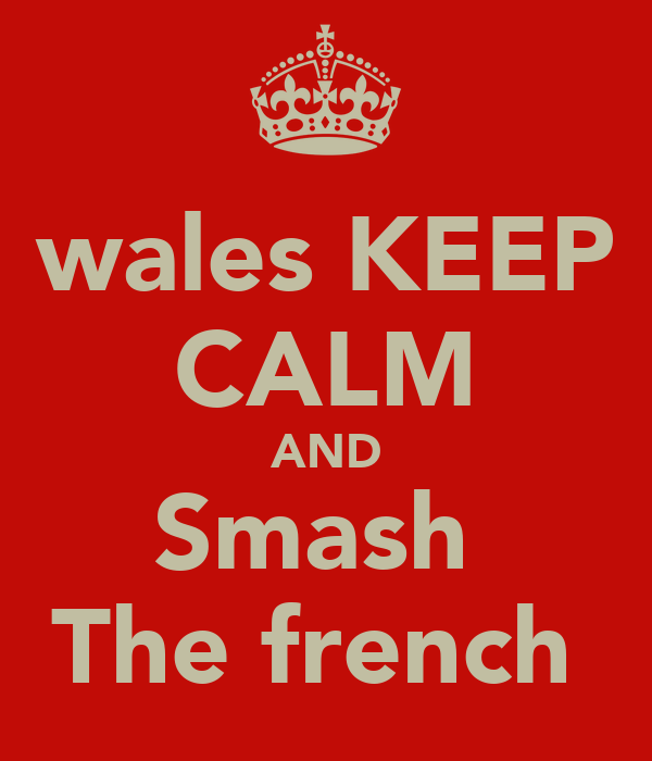 wales KEEP CALM AND Smash  The french