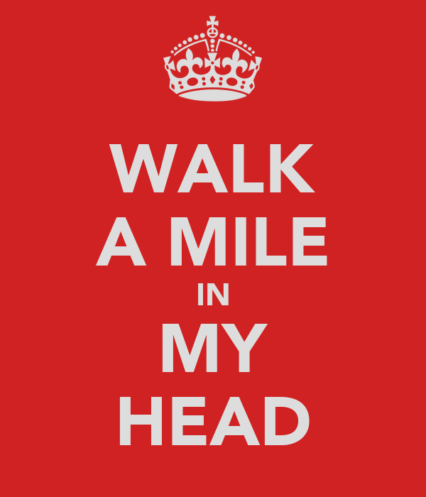 WALK A MILE IN MY HEAD