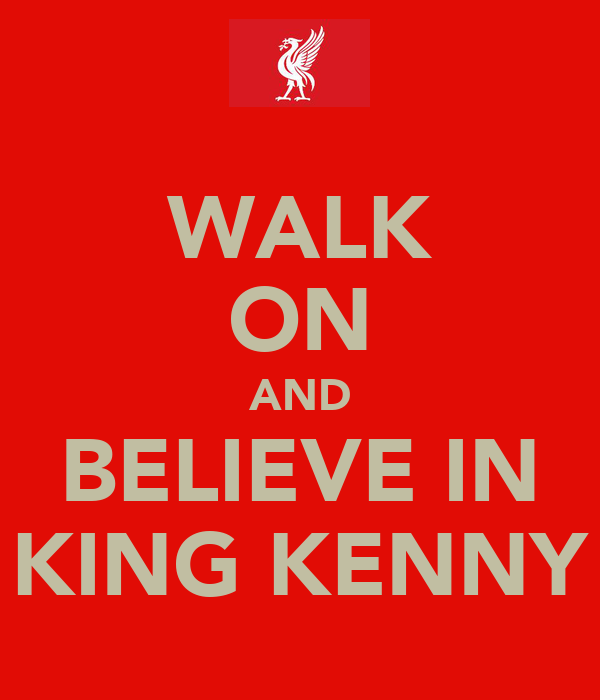 WALK ON AND BELIEVE IN KING KENNY
