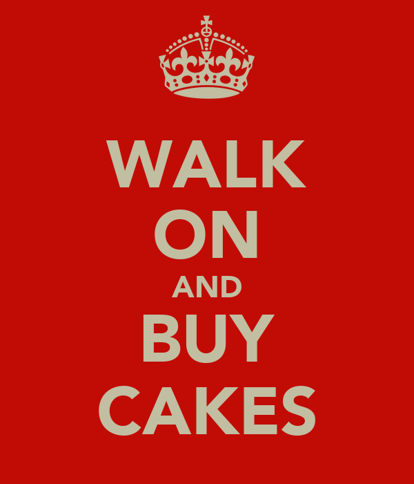 WALK ON AND BUY CAKES