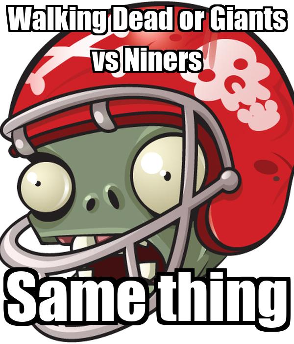 Walking Dead or Giants vs Niners Same thing