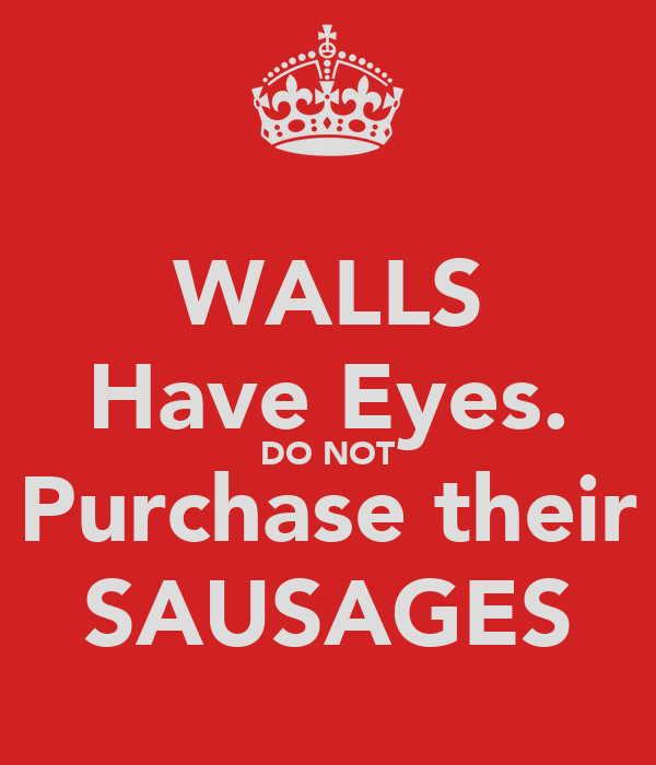 WALLS Have Eyes. DO NOT Purchase their SAUSAGES
