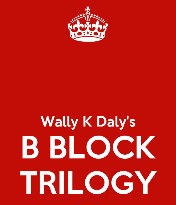 The B Block Trilogy - Wally K. Daly