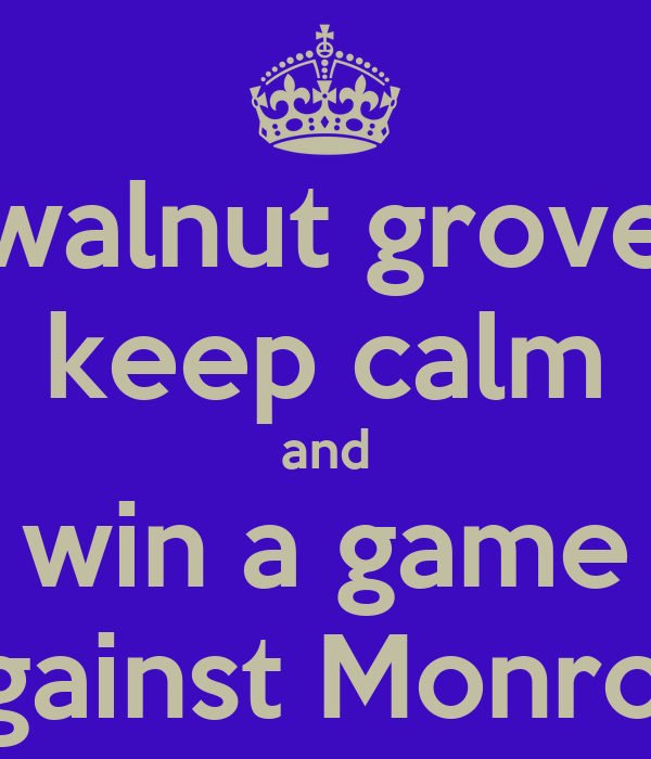 walnut grove keep calm and win a game against Monroe