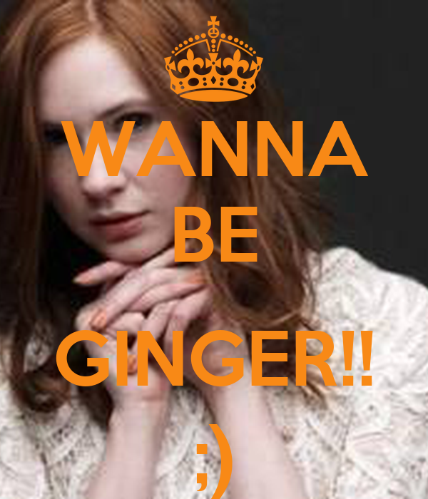 WANNA BE  GINGER!! ;)