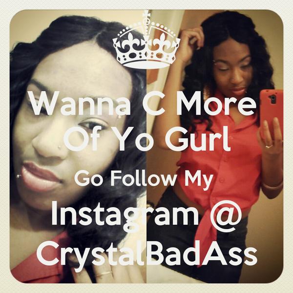 Wanna C More  Of Yo Gurl Go Follow My  Instagram @ CrystalBadAss