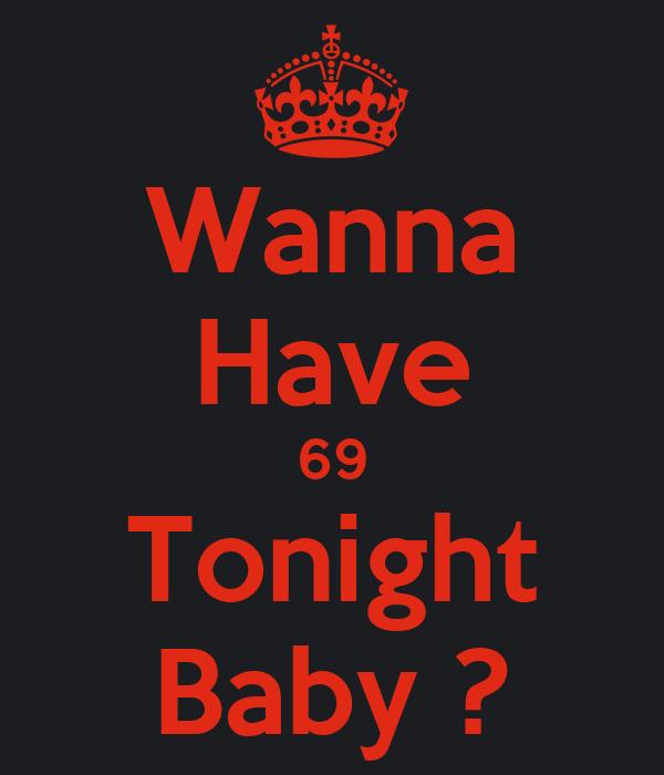 Wanna Have 69 Tonight Baby ?
