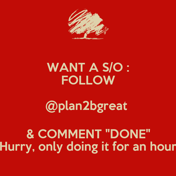 "WANT A S/O : FOLLOW @plan2bgreat  & COMMENT ""DONE"" Hurry, only doing it for an hour"