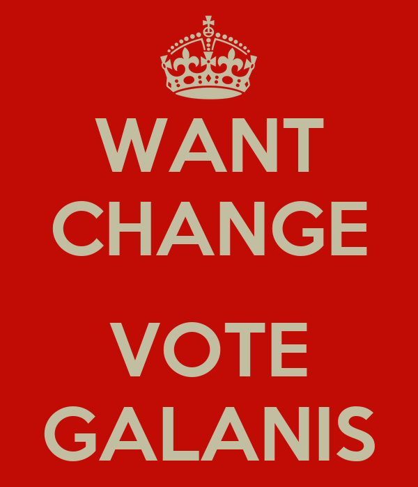 WANT CHANGE  VOTE GALANIS