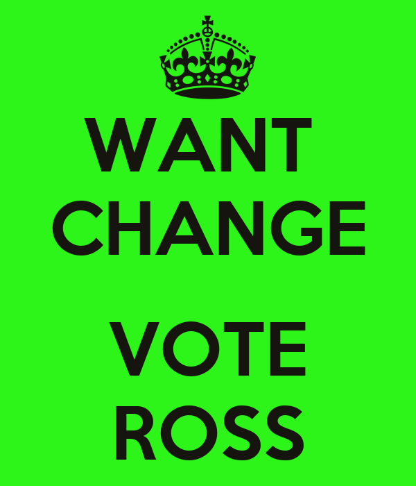 WANT  CHANGE  VOTE ROSS