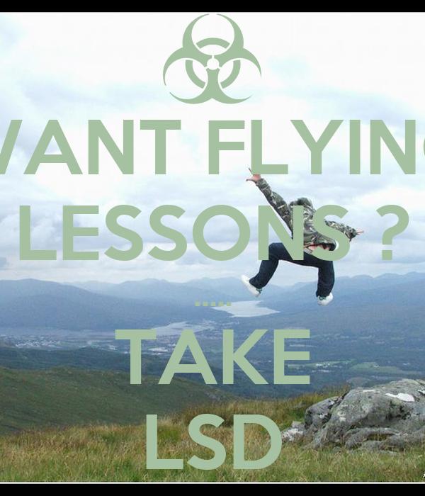 WANT FLYING LESSONS ? ..... TAKE LSD